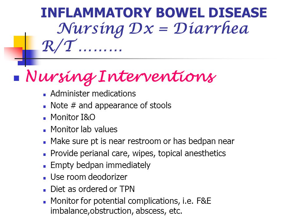 INFLAMMATORY BOWEL DISEASE Nursing Dx = Diarrhea R/T ………