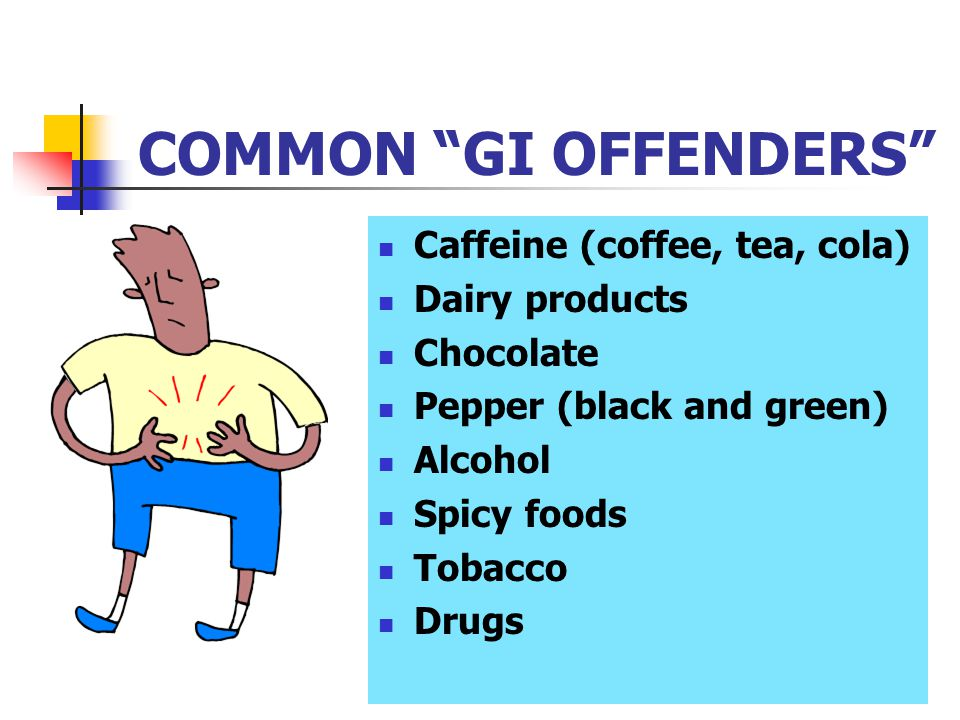 COMMON GI OFFENDERS Caffeine (coffee, tea, cola) Dairy products