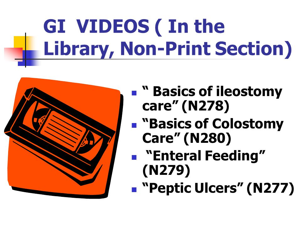 GI VIDEOS ( In the Library, Non-Print Section)