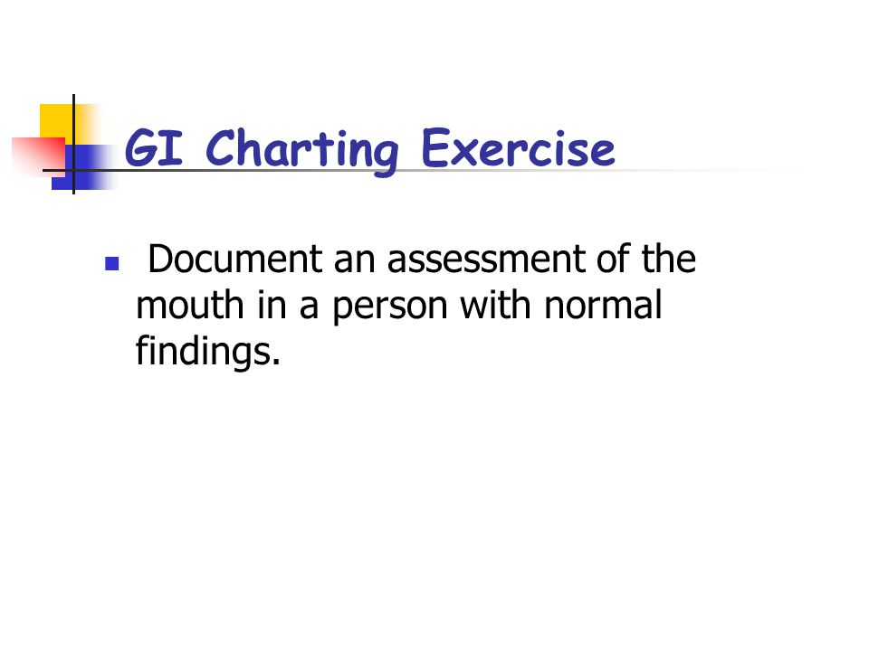 GI Charting Exercise Document an assessment of the mouth in a person with normal findings.