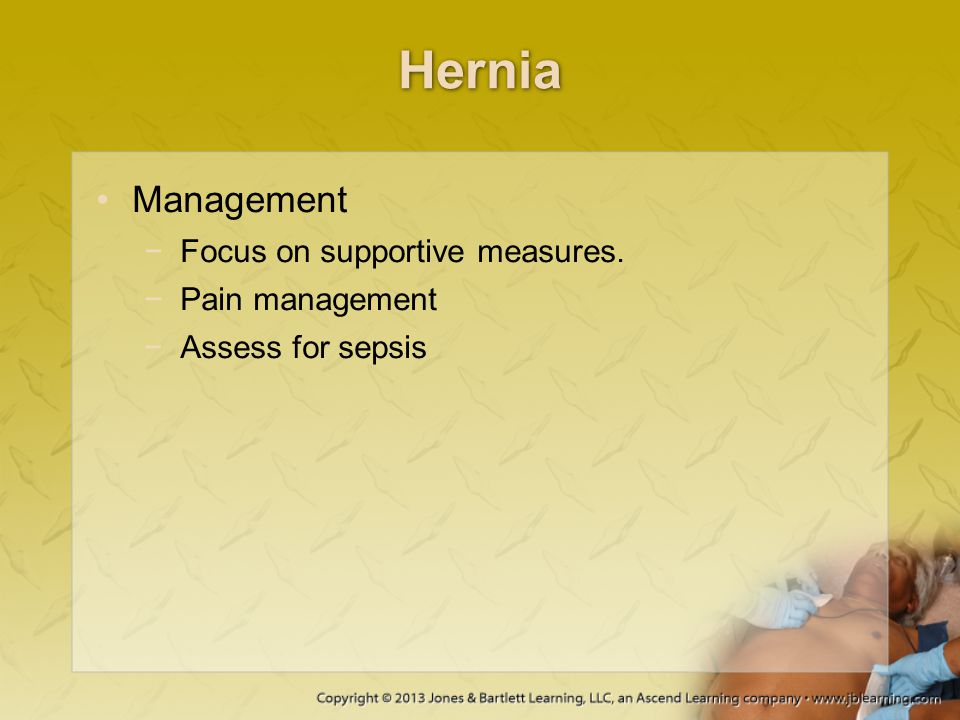 Hernia Management Focus on supportive measures. Pain management