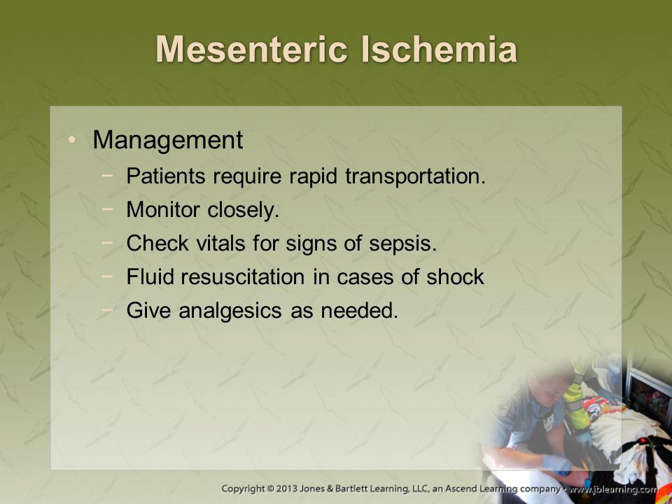 Mesenteric Ischemia Management Patients require rapid transportation.