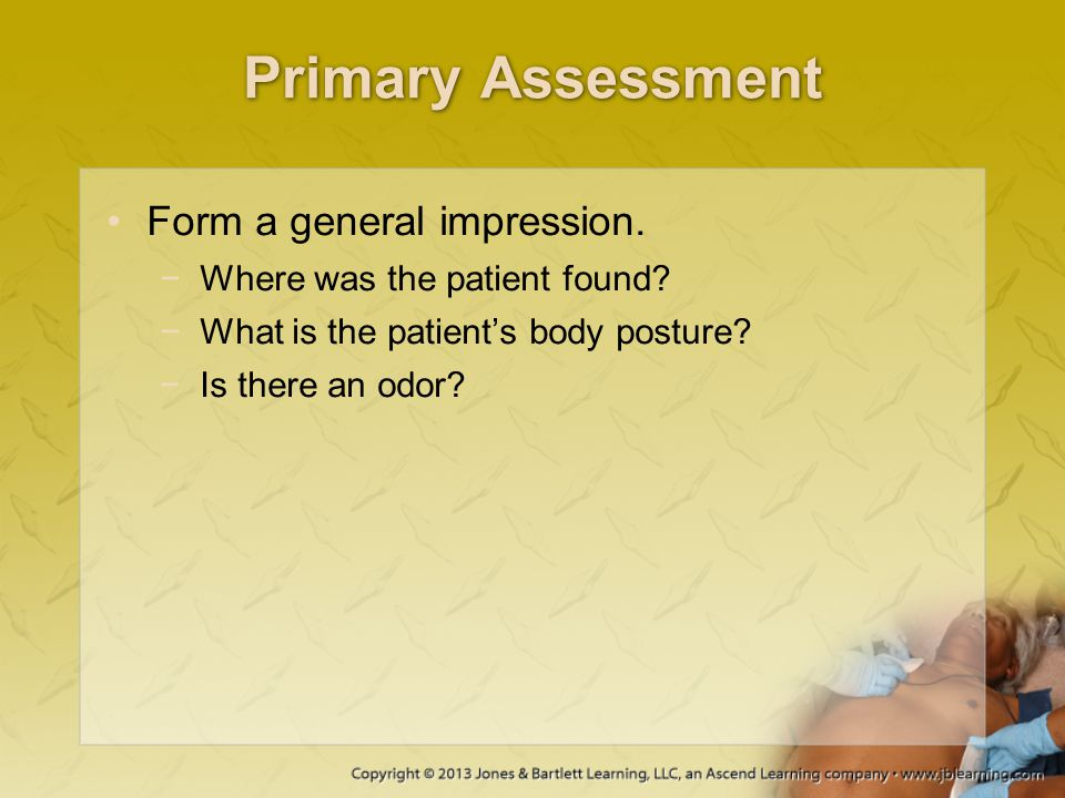 Primary Assessment Form a general impression.