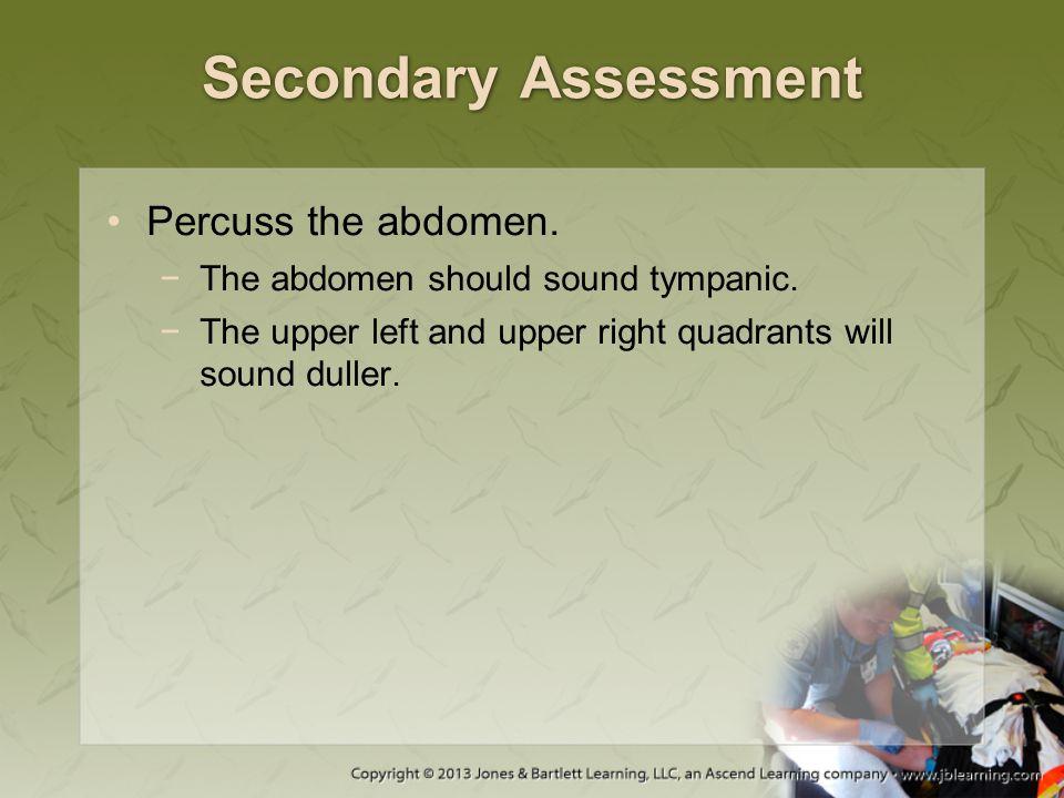 Secondary Assessment Percuss the abdomen.