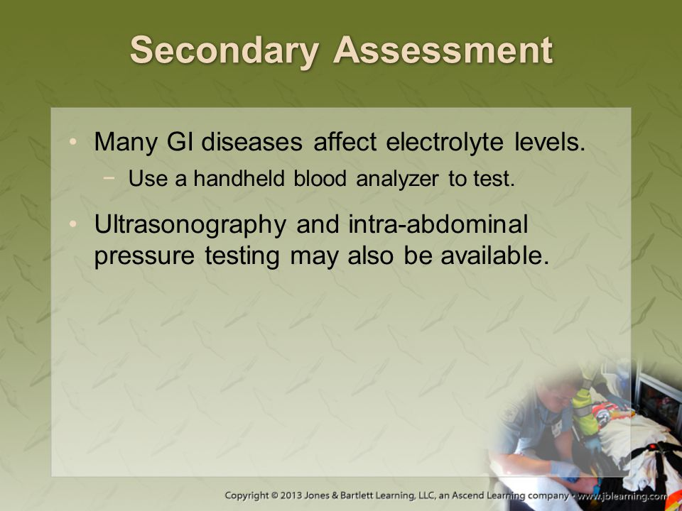 Secondary Assessment Many GI diseases affect electrolyte levels.