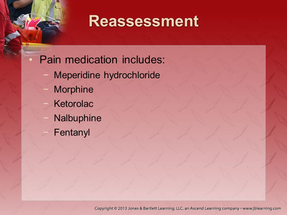 Reassessment Pain medication includes: Meperidine hydrochloride