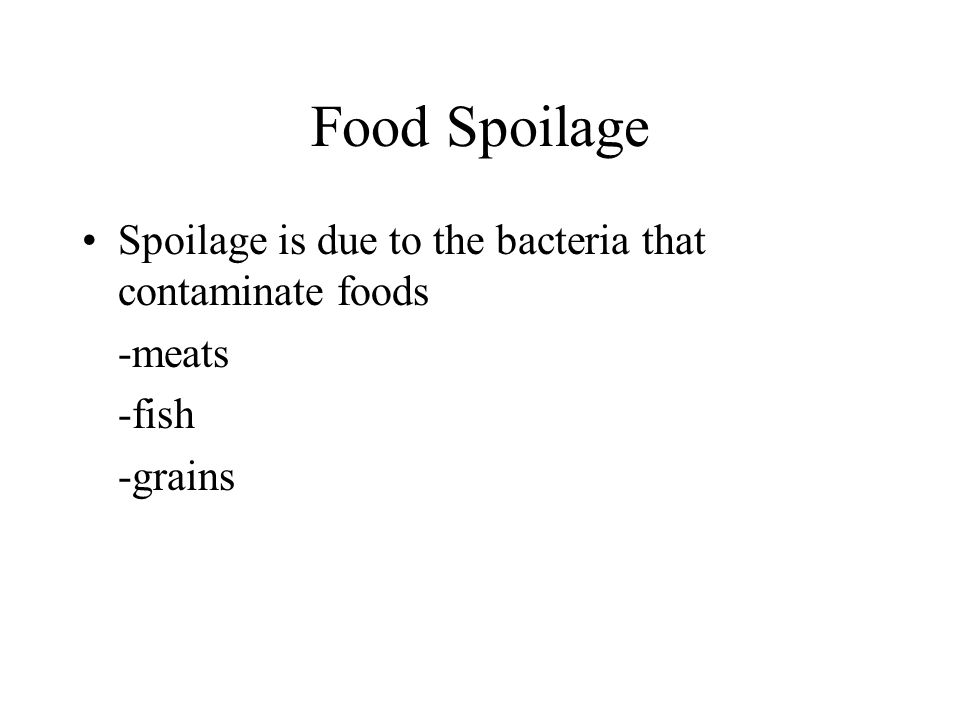 Food Spoilage Spoilage is due to the bacteria that contaminate foods