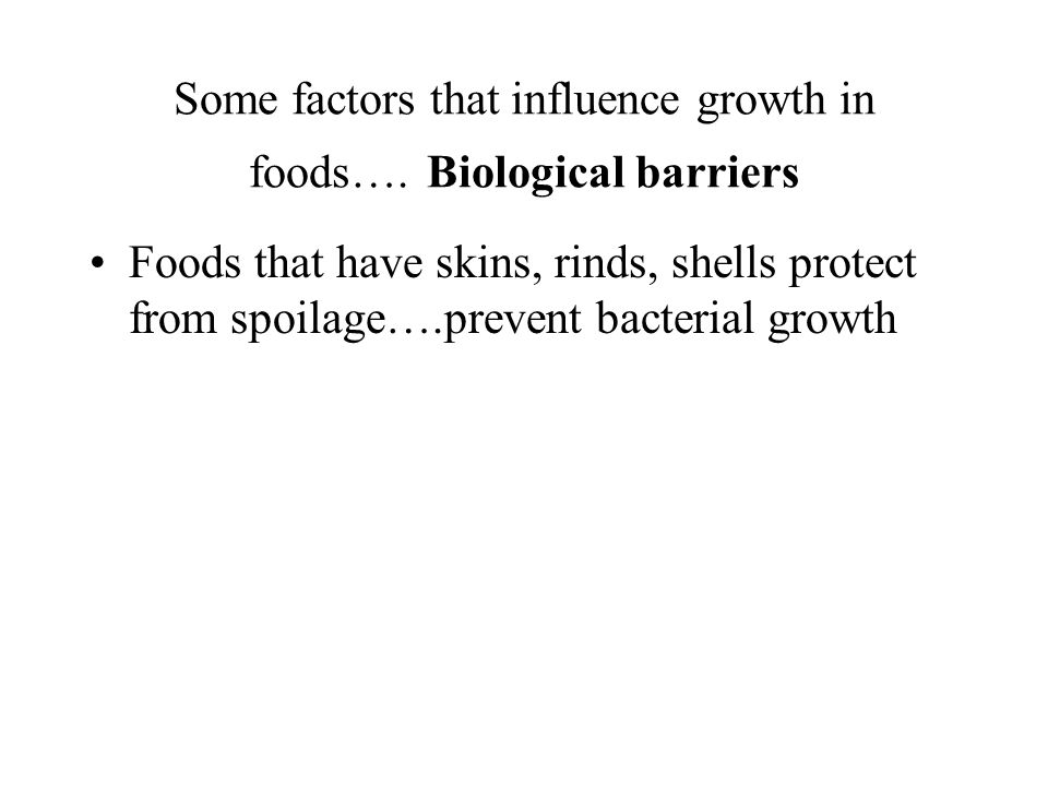 Some factors that influence growth in foods…. Biological barriers