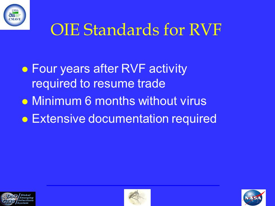 OIE Standards for RVF Four years after RVF activity required to resume trade. Minimum 6 months without virus.