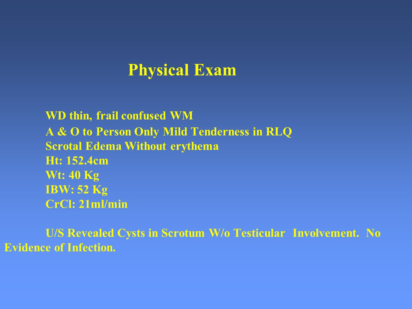Physical Exam. WD thin, frail confused WM