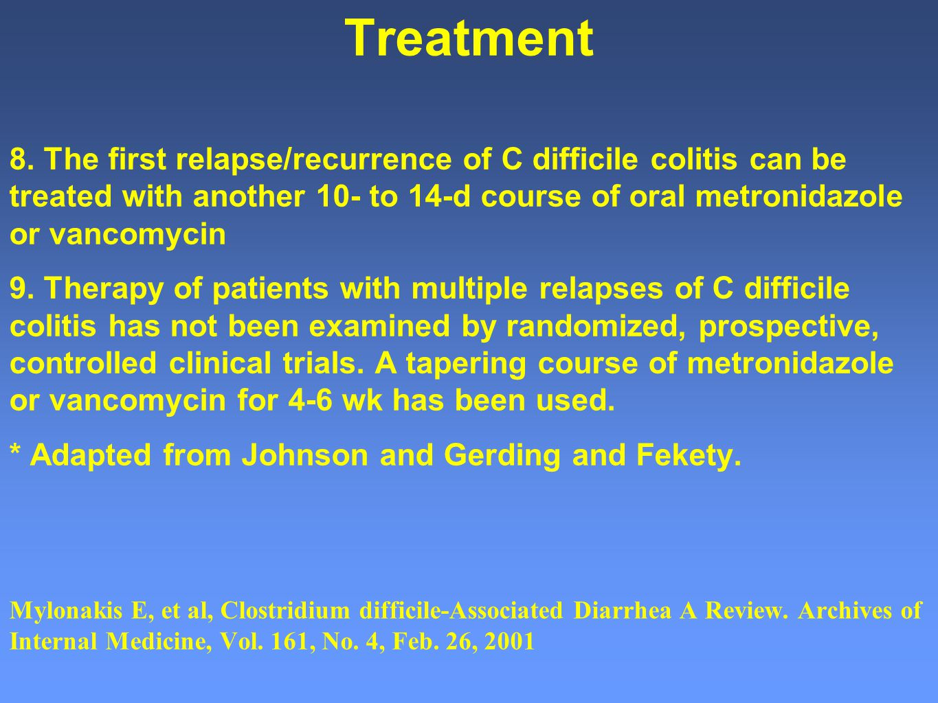 Treatment 8. The first relapse/recurrence of C difficile colitis can be treated with another 10- to 14-d course of oral metronidazole or vancomycin.