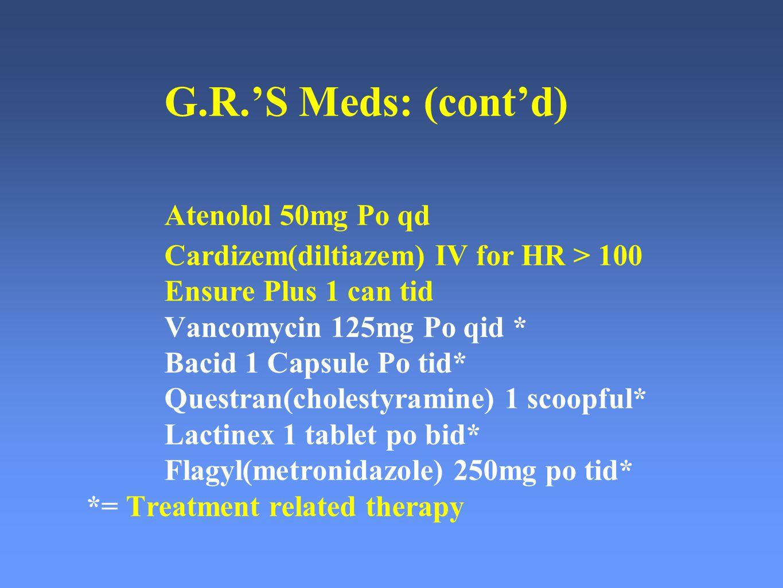 G. R. 'S Meds: (cont'd). Atenolol 50mg Po qd