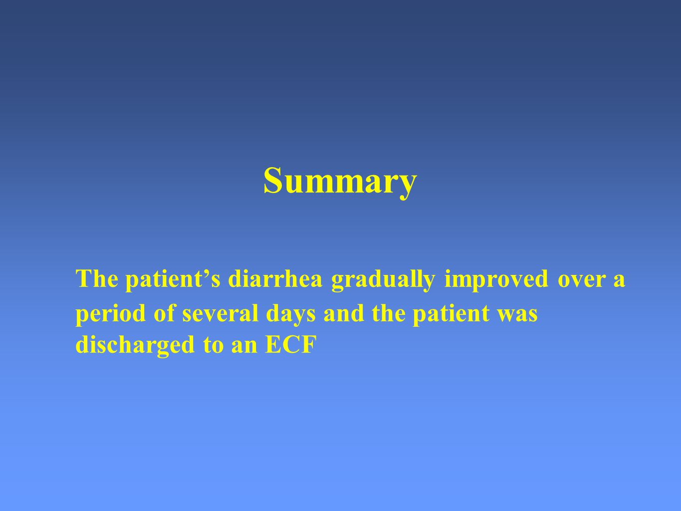Summary. The patient's diarrhea gradually improved over a