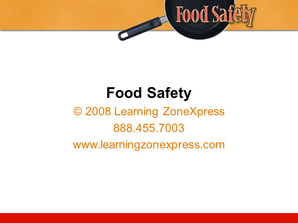 Food Safety © 2008 Learning ZoneXpress 888.455.7003