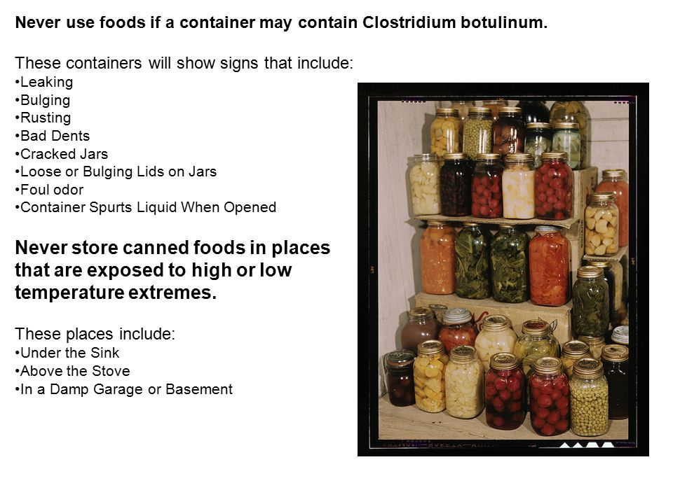 Never store canned foods in places that are exposed to high or low
