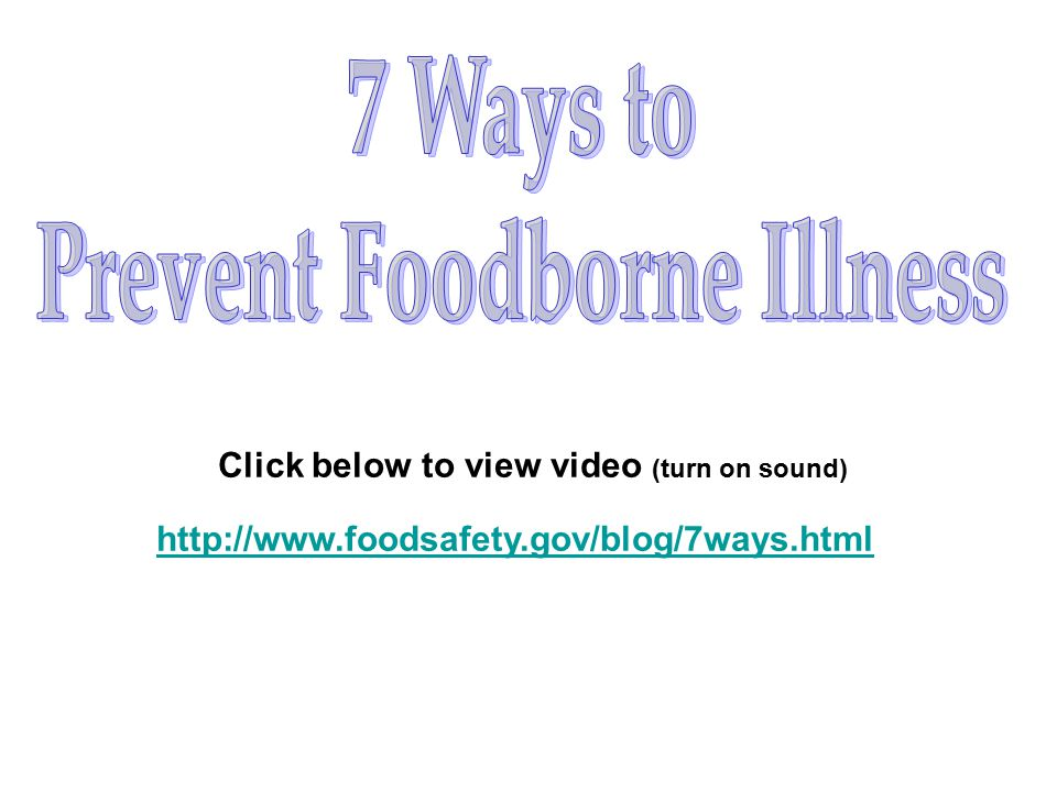 Prevent Foodborne Illness Click below to view video (turn on sound)