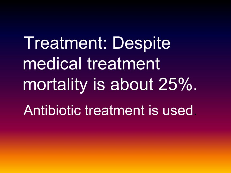 Treatment: Despite medical treatment mortality is about 25%.