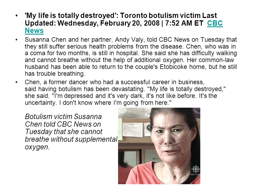 My life is totally destroyed : Toronto botulism victim Last Updated: Wednesday, February 20, 2008 | 7:52 AM ET CBC News