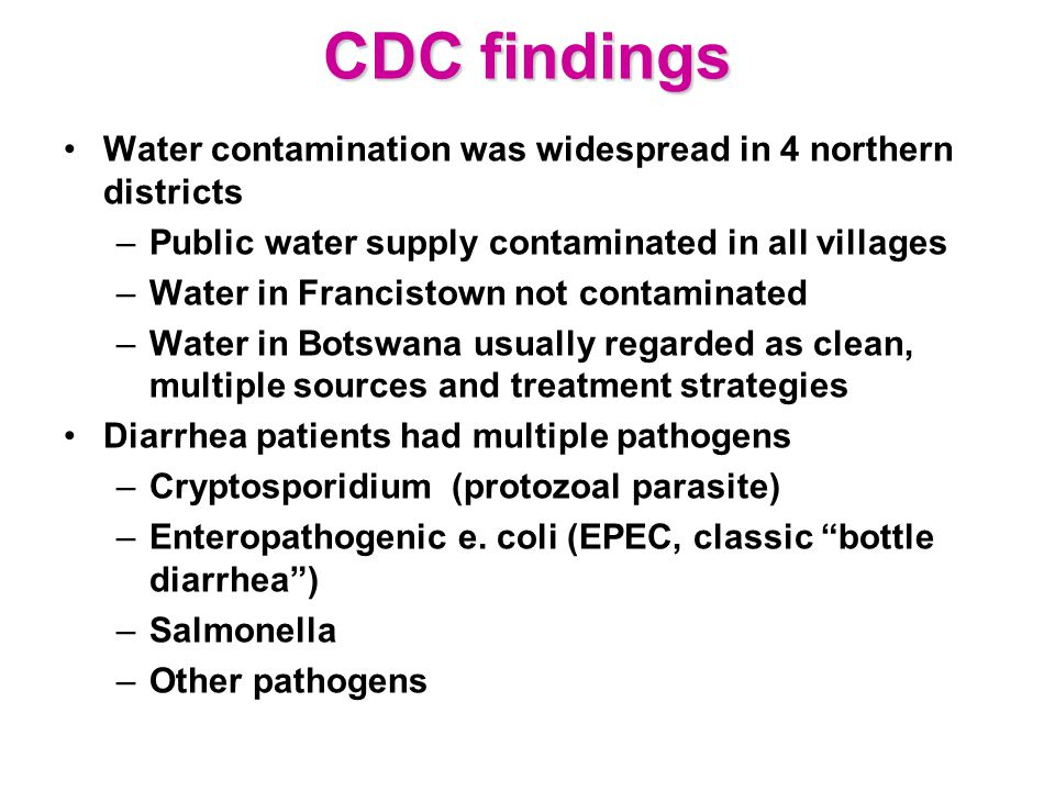 CDC findings Water contamination was widespread in 4 northern districts. Public water supply contaminated in all villages.