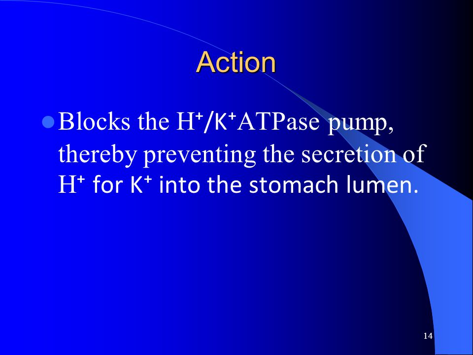 Action Blocks the H⁺/K⁺ATPase pump, thereby preventing the secretion of H⁺ for K⁺ into the stomach lumen.