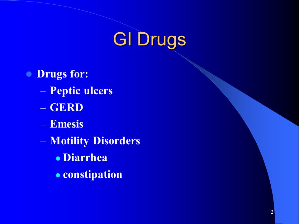 GI Drugs Drugs for: Peptic ulcers GERD Emesis Motility Disorders