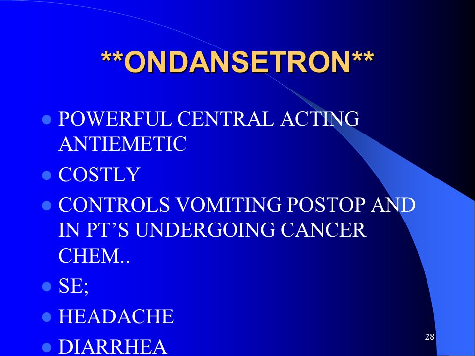 **ONDANSETRON** POWERFUL CENTRAL ACTING ANTIEMETIC COSTLY