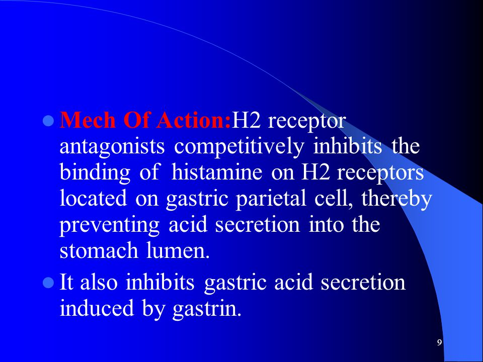 Mech Of Action:H2 receptor antagonists competitively inhibits the binding of histamine on H2 receptors located on gastric parietal cell, thereby preventing acid secretion into the stomach lumen.