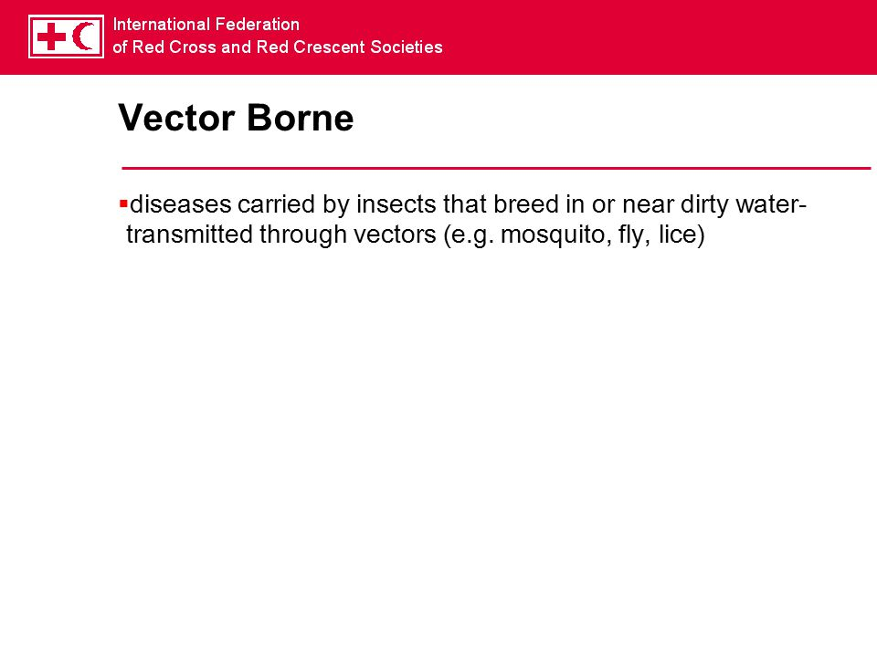Vector Borne diseases carried by insects that breed in or near dirty water-transmitted through vectors (e.g.
