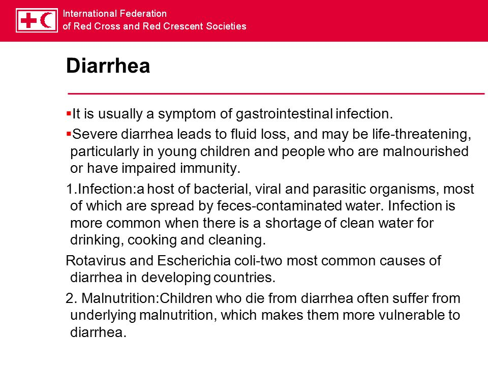 Diarrhea It is usually a symptom of gastrointestinal infection.