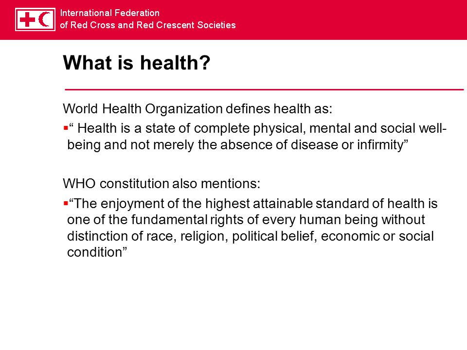 What is health World Health Organization defines health as:
