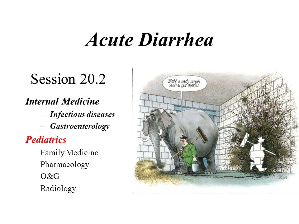 Acute Diarrhea Session 20.2 Internal Medicine Pediatrics