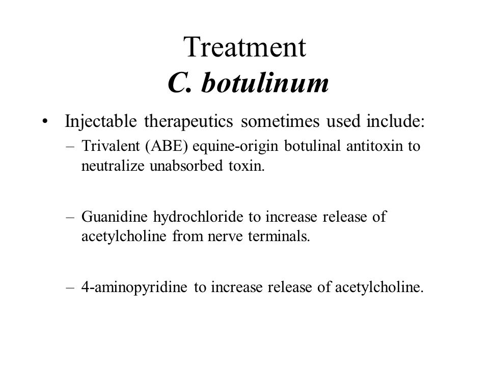 Treatment C. botulinum Injectable therapeutics sometimes used include: