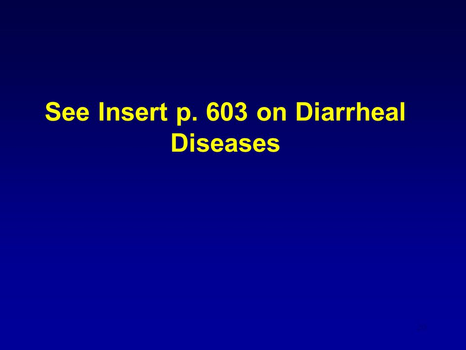 See Insert p. 603 on Diarrheal Diseases
