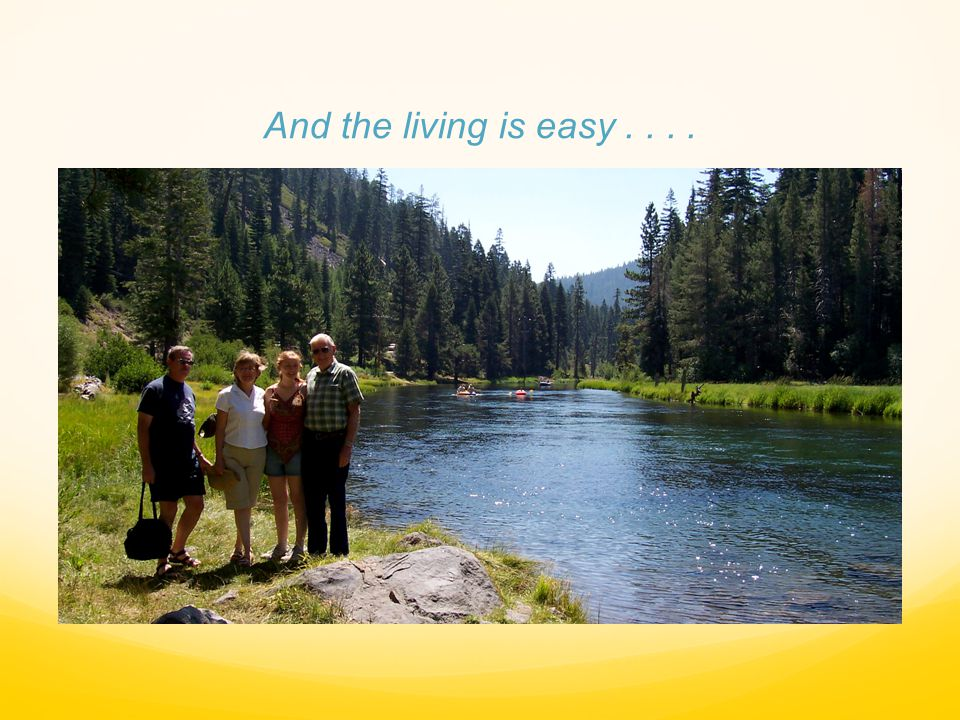 And the living is easy . . . .