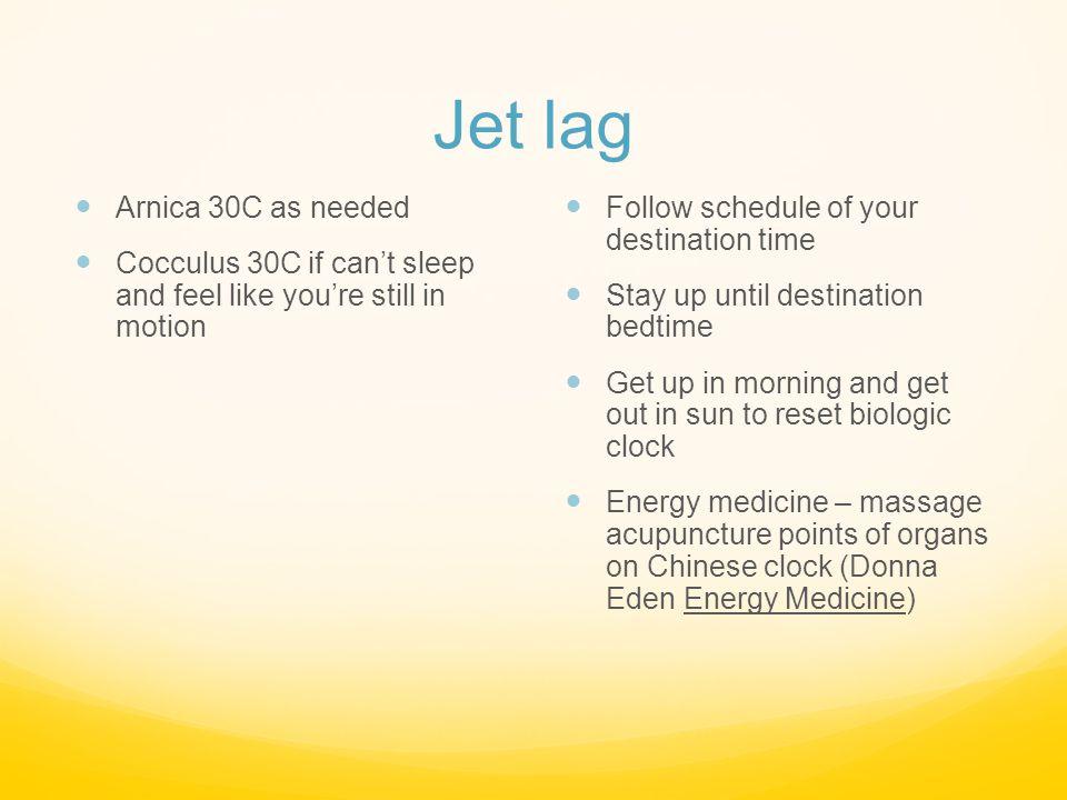 Jet lag Arnica 30C as needed