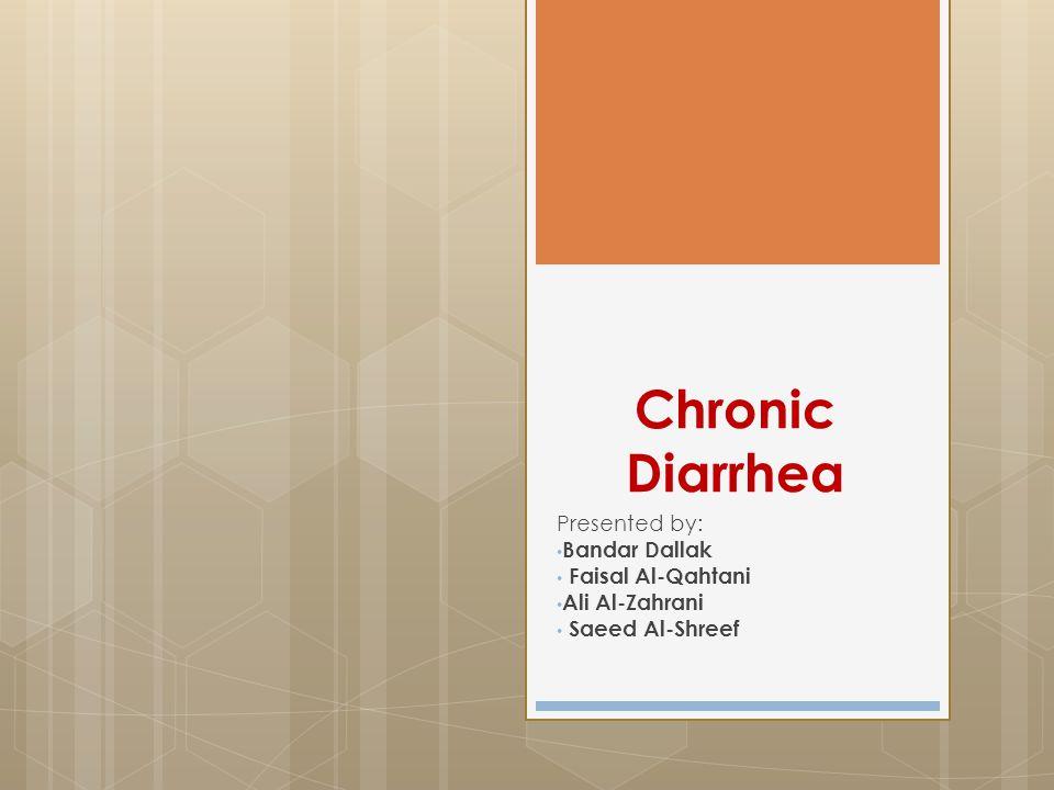 Chronic Diarrhea Presented by: Bandar Dallak Faisal Al-Qahtani