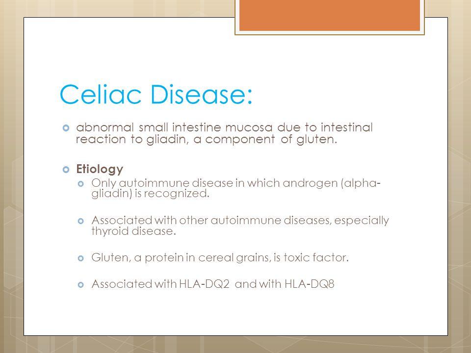Celiac Disease: abnormal small intestine mucosa due to intestinal reaction to gliadin, a component of gluten.