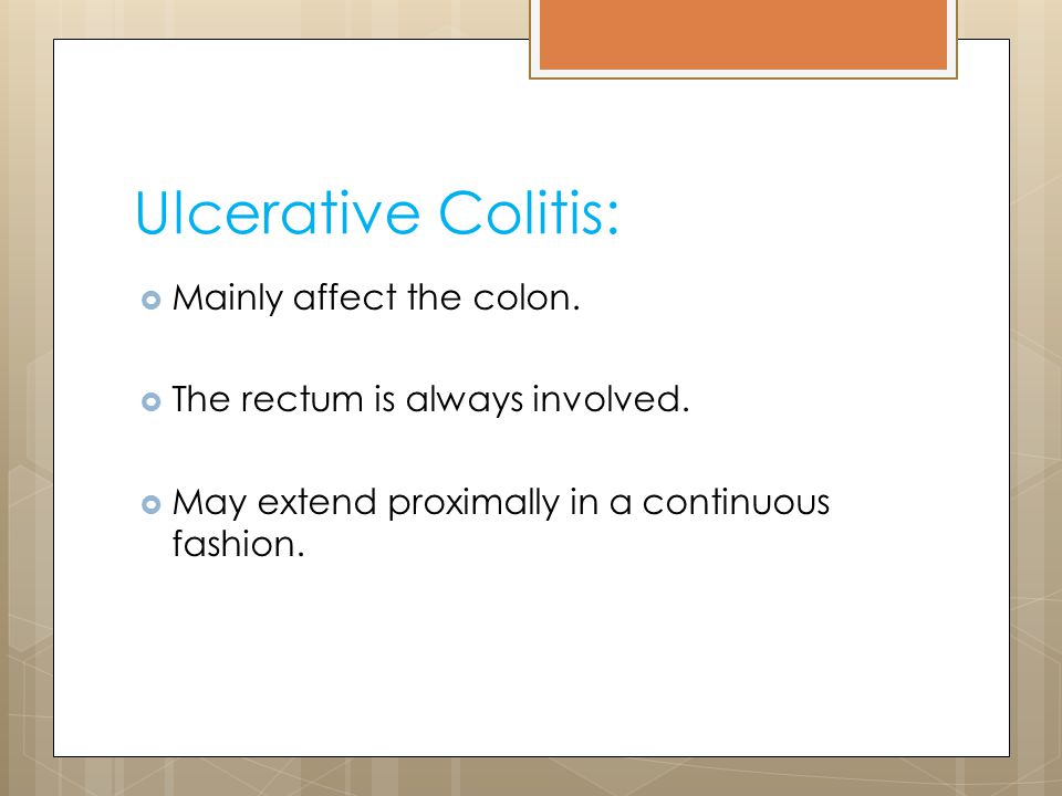 Ulcerative Colitis: Mainly affect the colon.