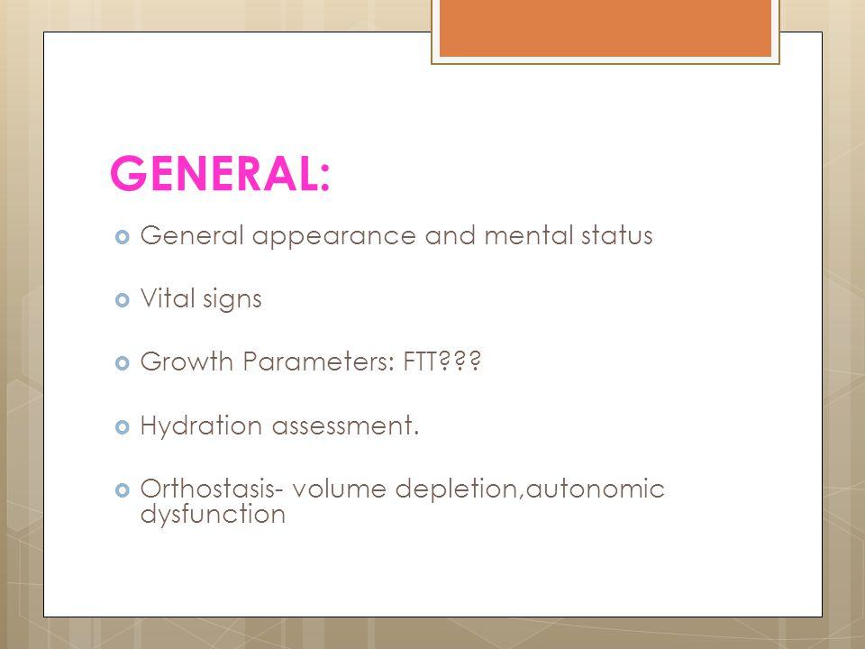GENERAL: General appearance and mental status Vital signs