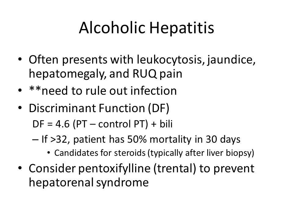 Alcoholic Hepatitis Often presents with leukocytosis, jaundice, hepatomegaly, and RUQ pain. **need to rule out infection.