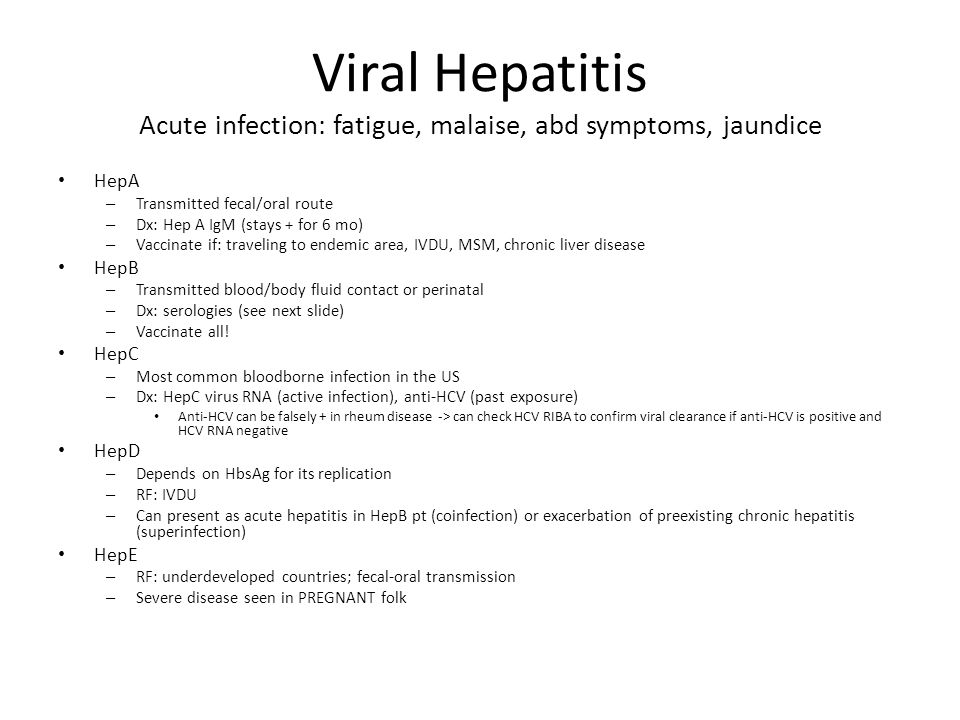Viral Hepatitis Acute infection: fatigue, malaise, abd symptoms, jaundice