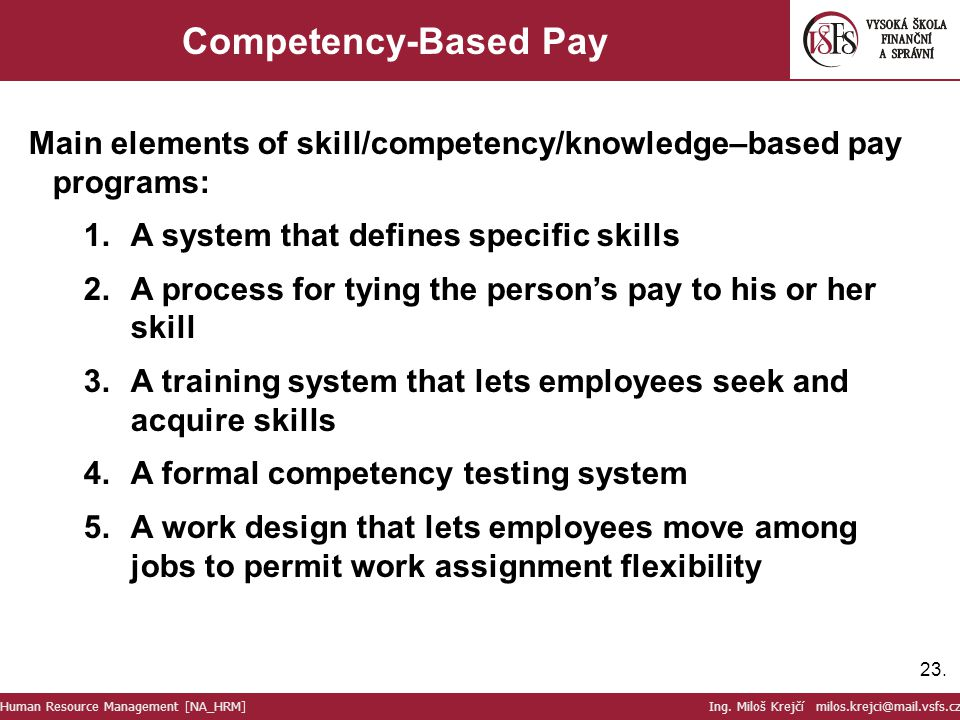 Competency-Based Pay Main elements of skill/competency/knowledge–based pay programs: A system that defines specific skills.