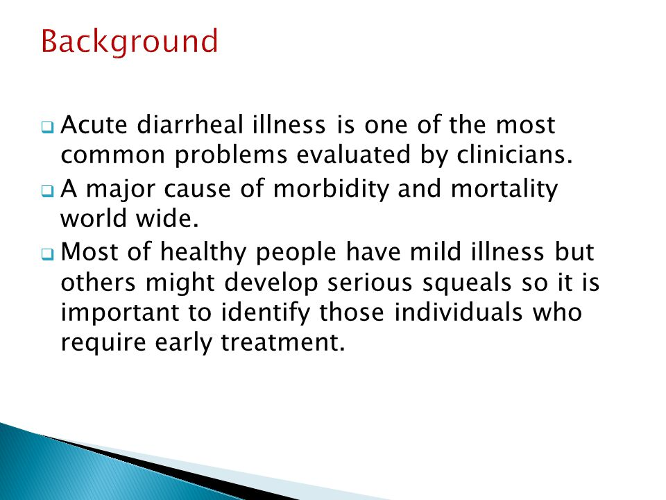 Background Acute diarrheal illness is one of the most common problems evaluated by clinicians.