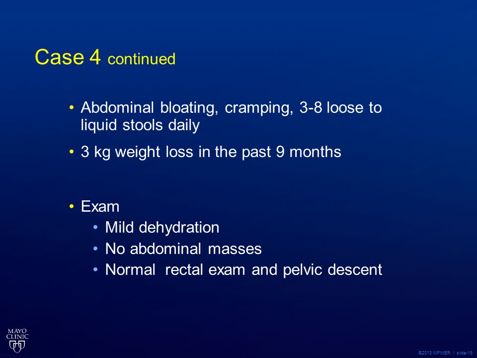 Case 4 continued Abdominal bloating, cramping, 3-8 loose to liquid stools daily. 3 kg weight loss in the past 9 months.