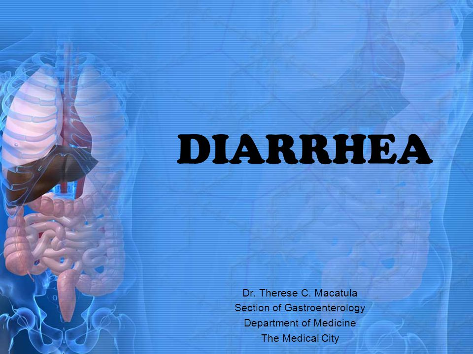 DIARRHEA Dr. Therese C. Macatula Section of Gastroenterology