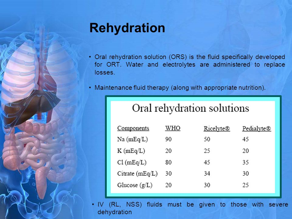 Rehydration Oral rehydration solution (ORS) is the fluid specifically developed for ORT. Water and electrolytes are administered to replace losses.