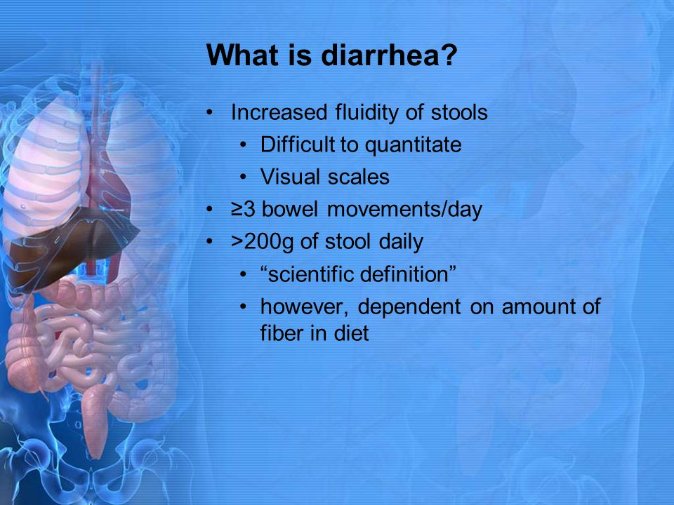 What is diarrhea Increased fluidity of stools Difficult to quantitate