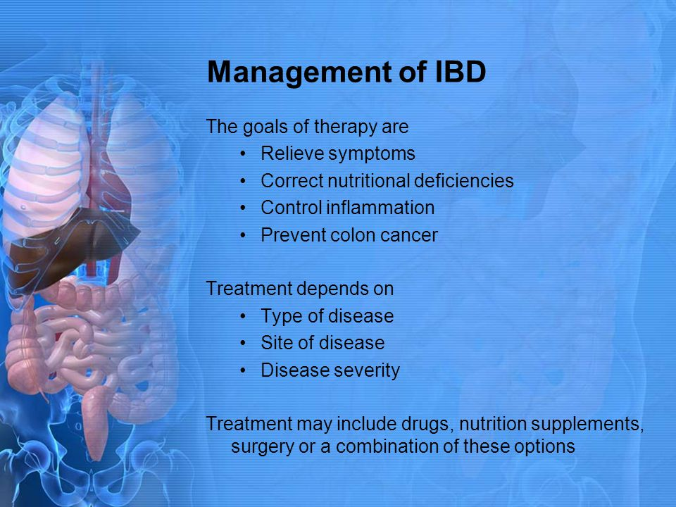 Management of IBD The goals of therapy are Relieve symptoms