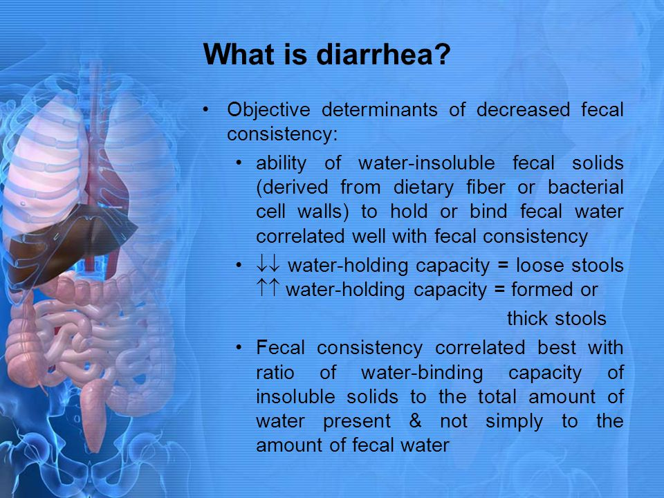 What is diarrhea Objective determinants of decreased fecal consistency: