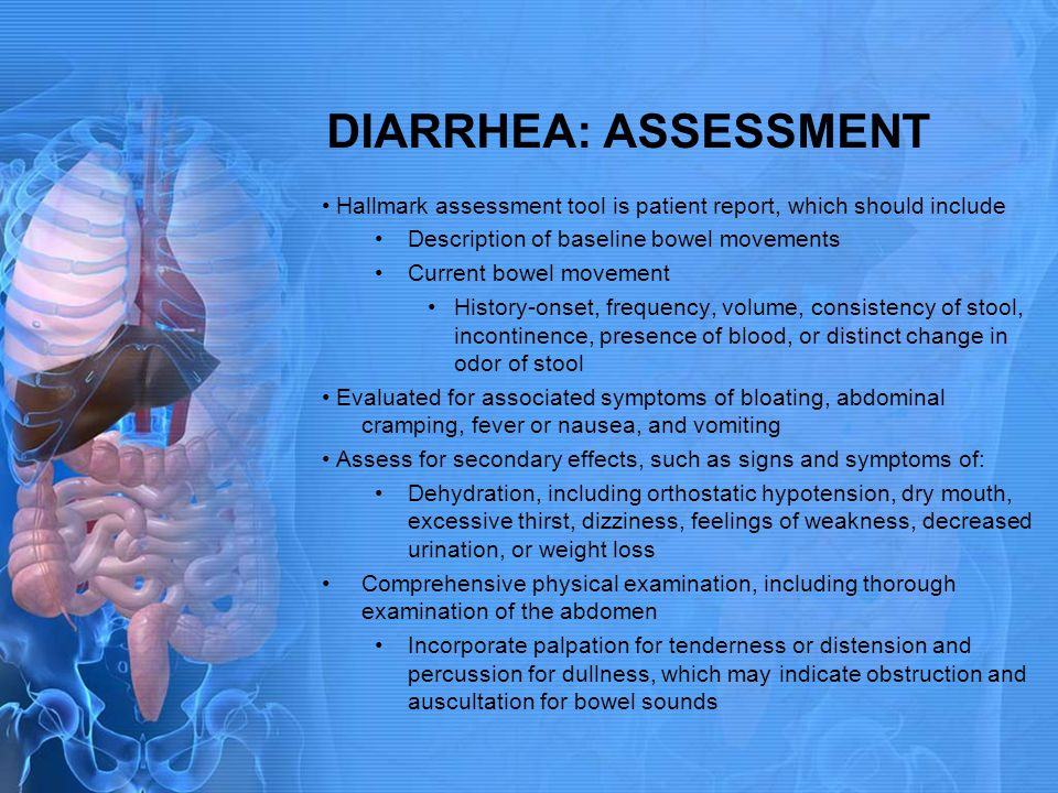 DIARRHEA: ASSESSMENT • Hallmark assessment tool is patient report, which should include. Description of baseline bowel movements.